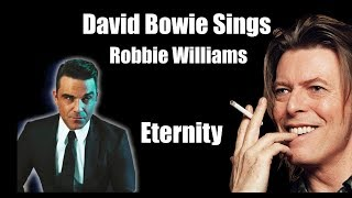 RARE -  David Bowie Sings Robbie Williams -  Eternity