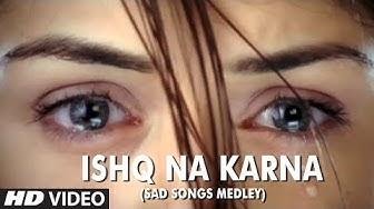 Ishq Na Karna (Sad Songs Medley) - Full HD Video Song - Phir Bewafai