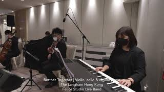 Better together (Piano Trio) @Langham Hong Kong - Felice Studio Wedding Live Band