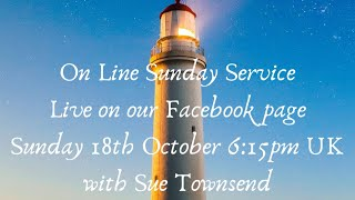 Sunday Spiritual Service with Sue Townsend as our speaker _ Sunday 18th Oct @6:15pm UK