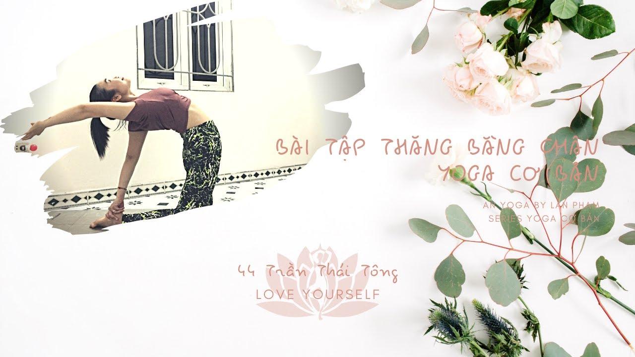 [SƠ THIỀN + KHỞI ĐỘNG] – Bài tập số 12 – THĂNG BẰNG CHÂN – BALANCE ON LEGS|AN YOGA – yoga cơ bản