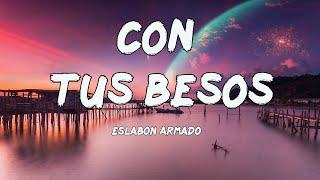 Eslabon Armado - Con Tus Besos (Letras/Lyrics)