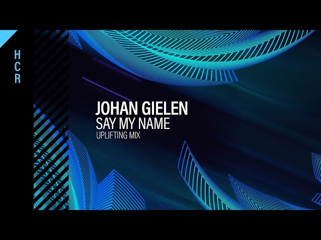 Johan Gielen - Say My Name (Uplifting Mix) [High Contrast Recordings]