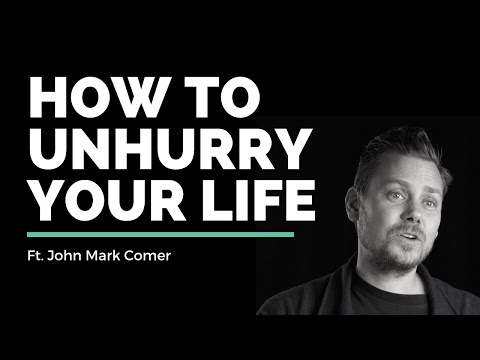 How To Unhurry Your Life // John Mark Comer // Vineyard Insights