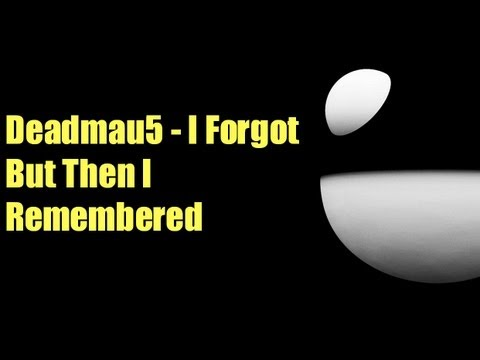 Deadmau5  I Forgot But Then I Remembered