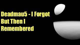 Deadmau5 - I Forgot But Then I Remembered