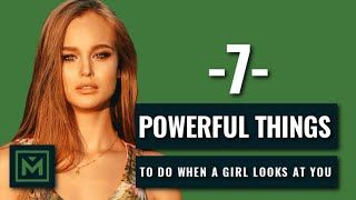 What To Do When A Girl Looks At You - 7 BEST Things to Do (EASILY TALK TO HER!)