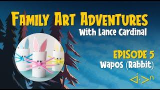 EPISODE 5 - FAMILY ART ADVENTURES! WÂPOS - (Rabbit) ᐋᐧᐳᐢ