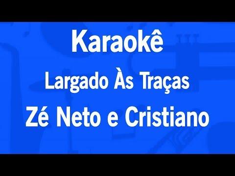 Karaokê Largado Às Traças - Zé Neto e Cristiano