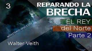 3/15 El Rey del Norte Parte 2 - Reparando la Brecha | Walter Veith