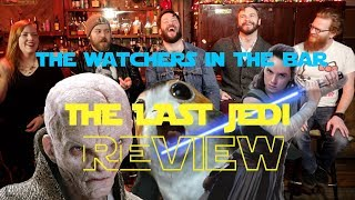 WATCHERS IN THE BAR: THE LAST JEDI Discussion and Review