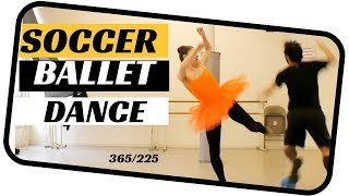 ballet dance- Soccer dance-  dancing everyday 365 ballets -ballet 225