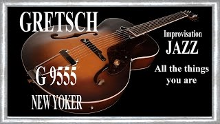 """GRETSCH G9555 New Yorker 2015 Impro JAZZ """" All the things you are """" Jean Luc LACHENAUD"""