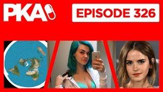 PKA 326 - Emma Watson Leaks, Flat Earth Theory, Clara BabyLegs Cam Girl