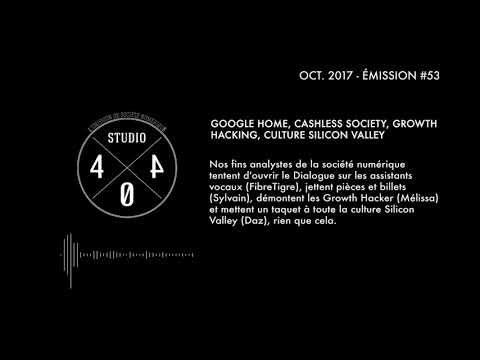 Studio404 #53 / Octobre 2017 : Google Home, Cashless Society, Growth Hacking, culture Silicon Valley