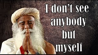 see everybody as yourself  -  sadhguru