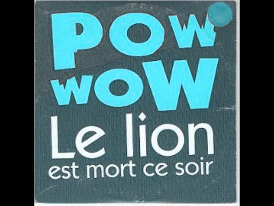pow wow le lion est mort ce soir