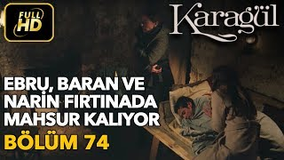 Karagül 74. Bölüm / Full HD (Tek Parça) - Ebru, Baran ve Narin Fırtınada Mahsur Kalıyor