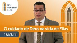 O cuidado de Deus na vida de Elias (1 Reis 19.1-18) por Rev. Gilberto Barbosa