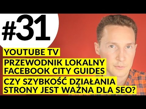 MPT #31 YouTube TV, Facebook City Guides, Czy szybkość działania strony jest ważna dla SEO?