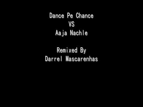 Dance Pe Chance Vs Aaja Nachle Remixed By Darrel Mascarenhas