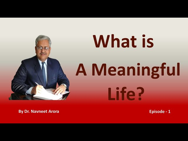 'What is a Meaningful Life?' (Episode 1/4) Best Motivational talk by Prof. Navneet Arora in Hindi