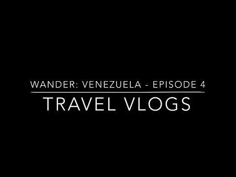 Wander: VENEZUELA - Episode 4.