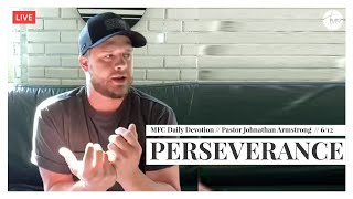 MFC Daily Devotion 6/11 // Perseverance // Pastor Johnathan Armstrong