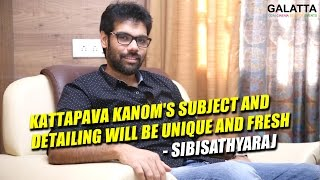 Kattapava Kanom's subject and detailing will be unique and fresh - Sibi sathyaraj