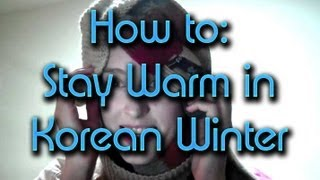 How to: Stay Warm in Korean Winter