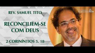 Reconciliem-se com Deus   Rev. Samuel Tito   IPBV