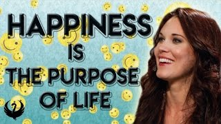 Happiness is The Purpose of Your Life! Want to Know Why? - Teal Swan