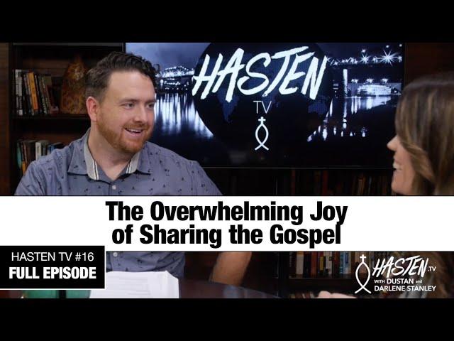Hasten TV #16 - The Overwhelming Joy of Sharing the Gospel - Dustan and Darlene Stanley