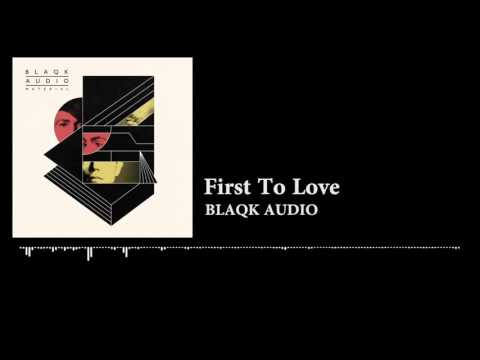 BLAQK AUDIO  First To Love