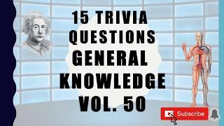 15 Trivia Questions (General Knowledge) No. 50