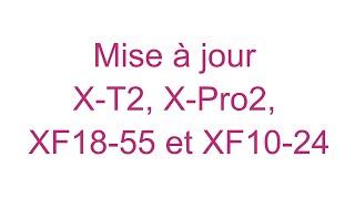 Mise à jour X-T2, X-Pro2, XF18-55 et XF10-24
