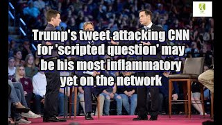 Trump's tweet attacking CNN for 'scripted question' may be his most inflammatory yet on the network