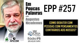 EPP #257 | COMO DEBATER COM PESSOAS COM PENSAMENTOS CONTRÁRIOS AOS NOSSOS? - AUGUSTUS NICODEMUS