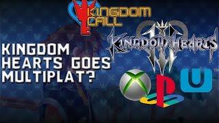 My Opinion on Kingdom Hearts 3 Going Multiplatform. Xbox One? Wii U? - Kingdom Call