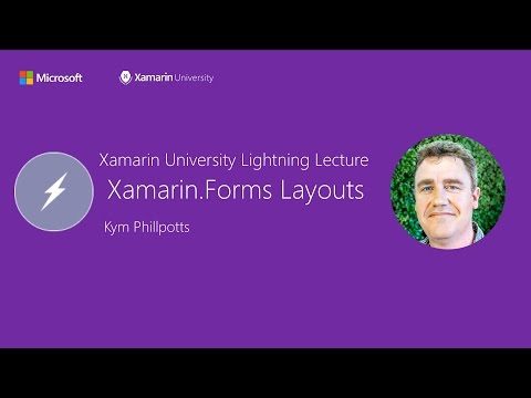 Xamarin.Forms Layouts - Kym Phillpotts - Xamarin University Lightning Lecture