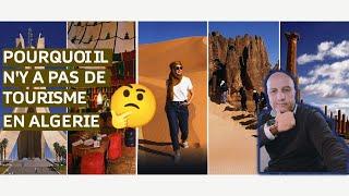 POURQUOI N'Y A-T-IL PAS DE TOURISME EN ALGERIE?