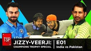 TSP    Jizzy-Veerji and Friends E01    INDvPAK Champions Trophy 2017 Special