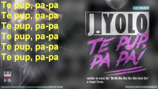 J Yolo - Te Pup, Pa Pa (Versuri)