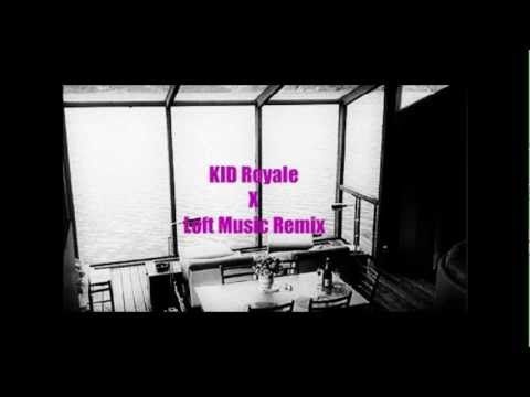 KID Royale - Loft Music Remix