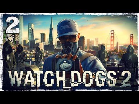 Смотреть прохождение игры Watch Dogs 2. #2: Хакерспейс.