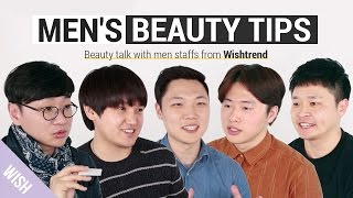 9 Korean Men's Beauty Tips: Beauty Talk with Gentlemen Staffs of Wishtrend