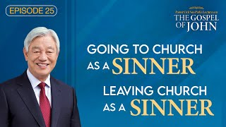 (Ep. 25) Lectures on the Gospel of John : Going to Church as a Sinner, Leaving Church as a Sinner