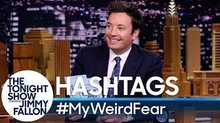 Hashtags: #MyWeirdFear