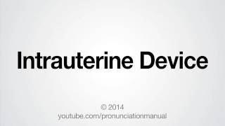 How to Pronounce Intrauterine Device