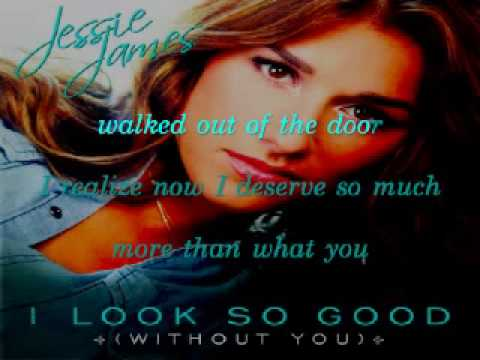 I Look So Good (Without You) by Jessie James/ lyrics
